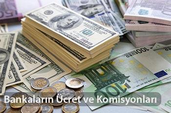 Özel ve Kamu Bankaları Ücret – Komisyon Miktarları